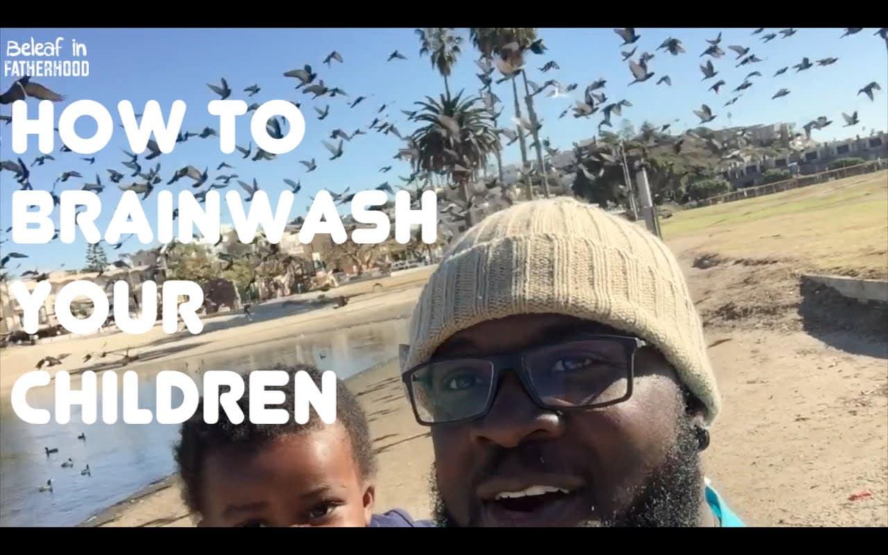 How to brainwash your children