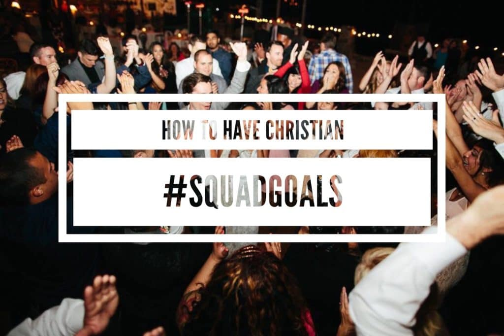 How to Have Christian #SquadGoals